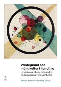 Värdegrund och mångkultur i handling : i förskola, skola och andra pedagogiska verksamheter