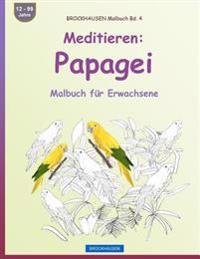 Brockhausen Malbuch Bd. 4 - Meditieren: Papagei: Malbuch Fur Erwachsene