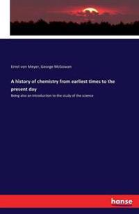 A History of Chemistry from Earliest Times to the Present Day