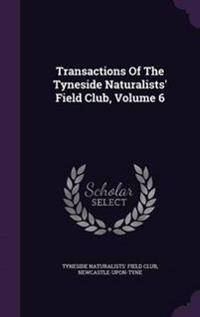 Transactions of the Tyneside Naturalists' Field Club, Volume 6