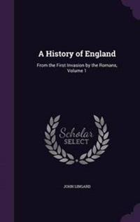 The History of England, from the First Invasion by the Romans, Volume 1