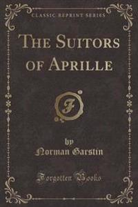 The Suitors of Aprille (Classic Reprint)