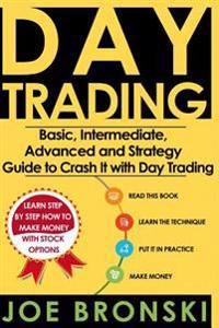 Trading: Basic, Intermediate, Advanced and Strategy Guide to Crash It with Day Trading