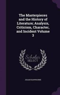 The Masterpieces and the History of Literature; Analysis, Criticism, Character, and Incident Volume 3