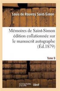 Memoires de Saint-Simon Edition Collationnee Sur Le Manuscrit Autographe Tome 9