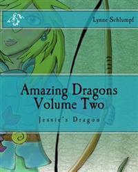 Amazing Dragons Volume Two: Jessie's Dragon
