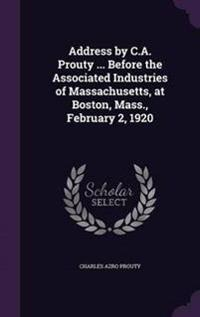 Address by C.A. Prouty ... Before the Associated Industries of Massachusetts, at Boston, Mass., February 2, 1920