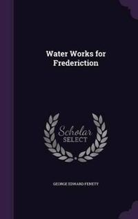 Water Works for Frederiction