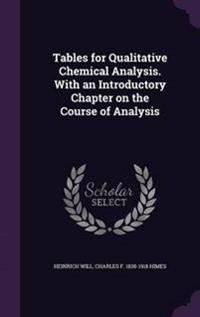 Tables for Qualitative Chemical Analysis. with an Introductory Chapter on the Course of Analysis