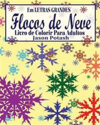 Flocos de Neve Livro de Colorir Para Adultos ( Em Letras Grandes)