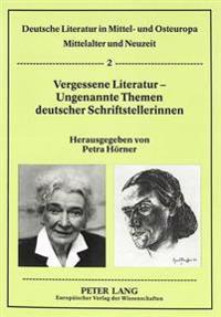 Vergessene Literatur - Ungenannte Themen Deutscher Schriftstellerinnen