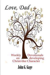 Love, Dad: Weekly Devotionals on Developing Christ-Like Character