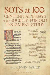 Sots at 100: Centennial Essays of the Society for Old Testament Study