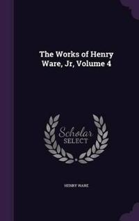 The Works of Henry Ware, Jr, Volume 4