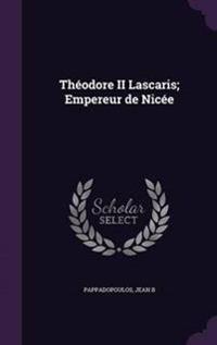 Theodore II Lascaris; Empereur de Nicee