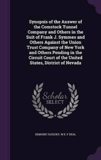 Synopsis of the Answer of the Comstock Tunnel Company and Others in the Suit of Frank J. Symmes and Others Against the Union Trust Company of New York and Others Pending in the Circuit Court of the United States, District of Nevada