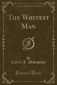 The Whitest Man (Classic Reprint)