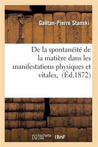 de la Spontaneite de la Matiere Dans Les Manifestations Physiques Et Vitales,