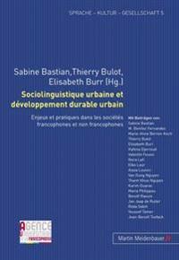 Sociolinguistique Urbaine Et Developpement Durable Urbain: Enjeux Et Pratiques Dans Les Societes Francophones Et Non Francophones