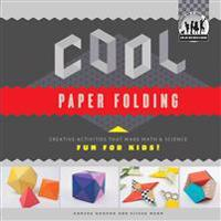 Cool Paper Folding: Creative Activities That Make Math & Science Fun for Kids!: Creative Activities That Make Math & Science Fun for Kids!