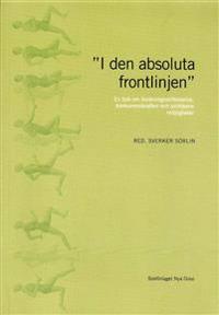 """""""I den absoluta frontlinjen"""" : en bok om forskningsstiftelserna, konkurrenskraften och politikens möjligheter"""