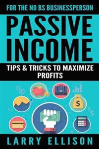 Passive Income: Tips and Tricks to Maximize Profits