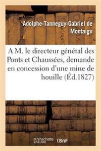 A M. Le Directeur G�n�ral Des Ponts Et Chauss�es, Demande En Concession d'Une Mine de Houille