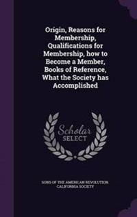 Origin, Reasons for Membership, Qualifications for Membership, How to Become a Member, Books of Reference, What the Society Has Accomplished