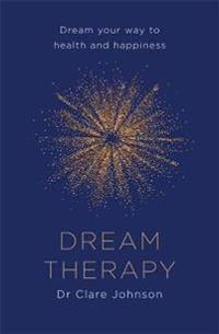 Dream therapy - dream your way to health and happiness