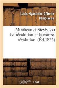 Mirabeau Et Siey�s, Ou La R�volution Et La Contre-R�volution
