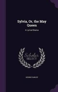 Sylvia, Or, the May Queen