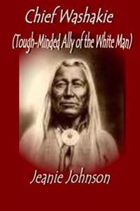 Chief Washakie: Tough-Minded Ally of the White Man