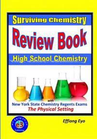 Surviving Chemistry Review Book: High School Chemistry: 2015 Revision - With Nys Chemistry Regents Exams: The Physical Setting