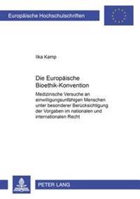 Die Europaeische Bioethik-Konvention: Medizinische Versuche an Einwilligungsunfaehigen Menschen Unter Besonderer Beruecksichtigung Der Vorgaben Im Nat