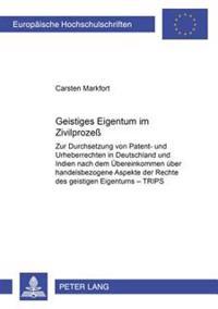 Geistiges Eigentum Im Zivilprozeß: Zur Durchsetzung Von Patent- Und Urheberrechten in Deutschland Und Indien Nach Dem Uebereinkommen Ueber Handelsbezo