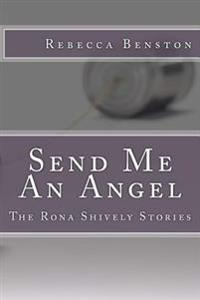 Send Me an Angel: The Rona Shively Stories