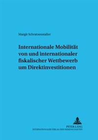 Internationale Mobilitaet Von Und Internationaler Fiskalischer Wettbewerb Um Direktinvestitionen