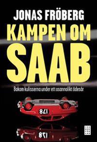 Kampen om Saab : bakom kulisserna under ett osannolikt ödesår