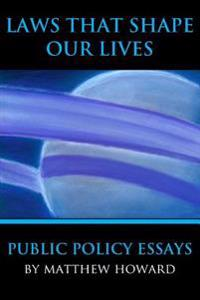 Laws That Shape Our Lives: Public Policy Essays