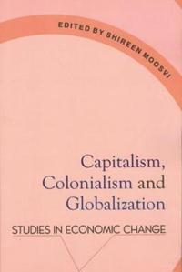 Capitalism, Colonialism & Globalization: Studies in Economic Change