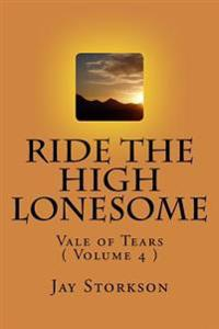Ride the High Lonesome: Vale of Tears ( Volume 4 )