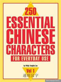 250 Essential Chinese Characters for Everyday Use: Volume 1