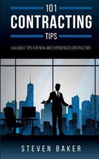 101 Contracting Tips: Valuable Tips for New and Experienced Contractors