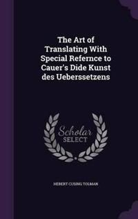 The Art of Translating with Special Refernce to Cauer's Dide Kunst Des Ueberssetzens