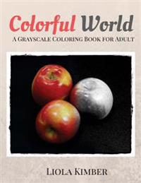 Colorful World: A Grayscale Coloring Book for Adults