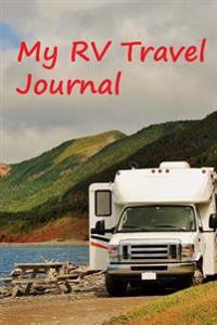 My RV Travel Journal: A Day-To-Day Diary of My RV Travels