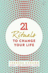 21 Rituals to Change Your Life: Daily Practices to Bring Greater Inner Peace and Happines