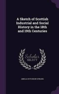 A Sketch of Scottish Industrial and Social History in the 18th and 19th Centuries