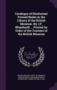 Catalogue of Hindustani Printed Books in the Library of the British Museum. by J.F. Blumhardt ... Printed by Order of the Trustees of the British Museum