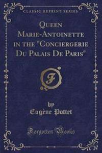 """Queen Marie-Antoinette in the """"conciergerie Du Palais de Paris"""" (Classic Reprint)"""